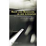 """Buchcover """"Raum und Bewegung in der Literatur. Die Literaturwissenschaften und der Spatial Turn"""", Mitherausgeber Wolfgang Hallet"""